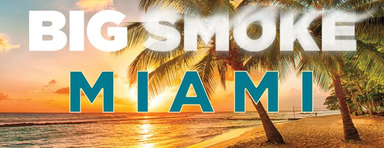 BIG SMOKE: Heading To Miami Beach
