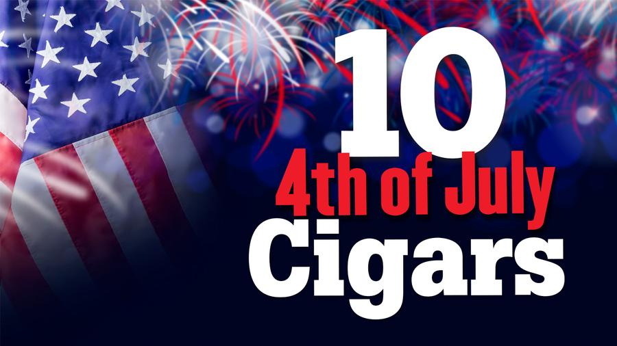 10 Highly Rated Cigars To Enjoy On The Fourth of July